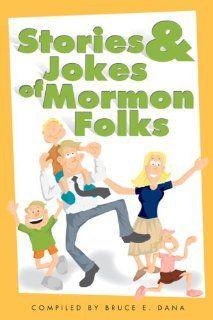 Sories and Jokes of Mormon Folks Bruce E. Dana 9781932898675