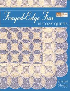 Frayed Edge Fun: 10 Cozy Quilts: Evelyn Sloppy: 9781564774279: