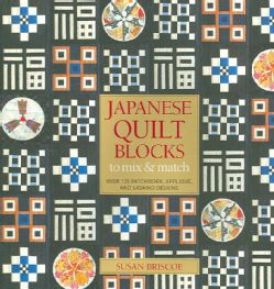 Japanese Quilt Blocks to Mix & Match Over 125 Patchwork, Applique