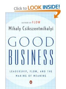 Good Business Leadership, Flow, and the Making of Meaning Mihaly