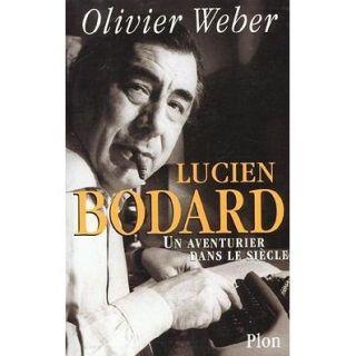 Lucien bodard ; un aventurier dans le siecle   Achat / Vente livre