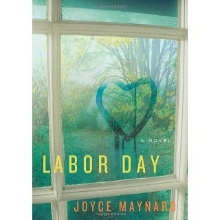 Labor Day: A Novel: Joyce Maynard: 9780061843402: Books