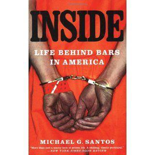 Inside Life Behind Bars in America Michael G. Santos 9780312343507