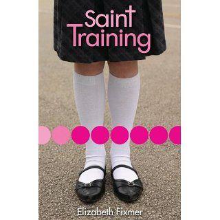 Saint Training Elizabeth Fixmer 9780310723004 Books