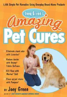 Joey Greens Amazing Pet Cures 1,138 Quick and Simple Pet Remedies