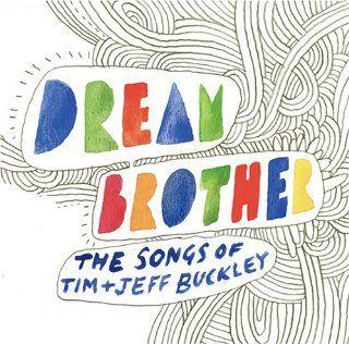 Dream Brother Songs of Tim & Jeff Buckley Various