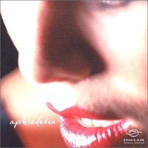 Aphrodisia   Music Of Love Various Artists, Sinclair