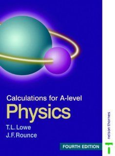 Calculations for A level Physics T. L. Lowe, J. F. Rounce