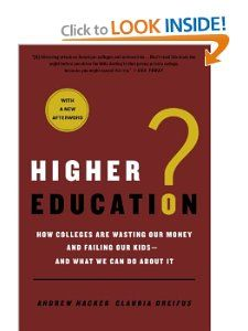 Higher Education? How Colleges Are Wasting Our Money and Failing Our
