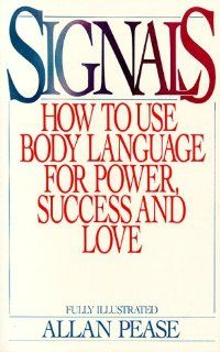 Signals How To Use Body Language For Power, Success, And Love Allan