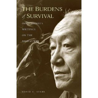 The Burdens of Survival Ooka Shoheis Writings on the Pacific War