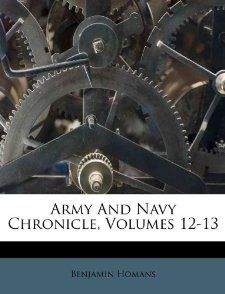 Army And Navy Chronicle, Volumes 12 13 Benjamin Homans 9781173615437