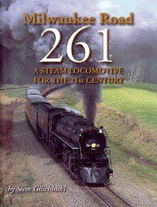 Milwaukee Road 261, A Steam Locomotive for the 21st Century Steve