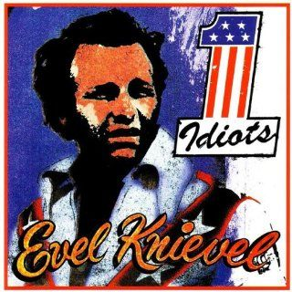 Evil Knievel The Idiots MP3 Downloads