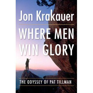 Where Men Win Glory The Odyssey of Pat Tillman Jon Krakauer