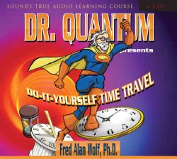 Dr. Quantum Presents Do It Yourself Time Travel